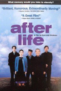 After Life/ Wandarufu Raifu. Hirokazu Koreeda, japanese, a great movie director, and a humanist. After people die, they spend a week with counselors, also dead, who help them pick one memory, the only memory they can take to eternity. They describe the memory to the staff who work with a crew to film it and screen it at week's end; eternity follows.