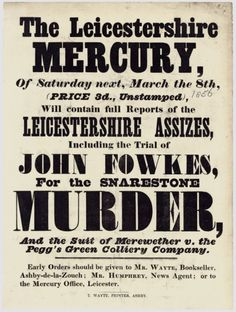 The Leicestershire Mercury, of Saturday next, March the 8th (Price 3d., unstamped) will contain full reports of the Leicestershire Assizes, including the trial of John Fowkes, for the Snarestone Murder, and the suit of Merewether v the Pegg's Green Colliery Company. Early orders should be given to Mr Wayte, bookseller, Ashby-de-la-Zouch; Mr Humphrey, news agent; or to the Mercury Office, Leicester. T Wayte, Printer, Ashby.