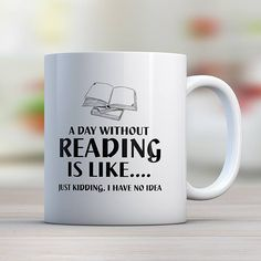A Day Without Reading Is Like. Just Kidding I Have No Idea Mug - Awesome Librarians I Love Books, My Books, Reading Books, Book Festival, Book Lovers Gifts, Nerd Gifts, Just Kidding, Book Nooks, Tea Mugs