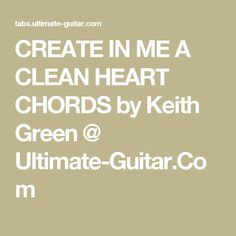 CREATE IN ME A CLEAN HEART CHORDS by Keith Green @ Ultimate-Guitar.Com