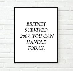 Typographic Print- Quote art print wall decor britney survived 2007 quote pintrest mug -Typography Framed Quotes, Wall Quotes, Words Quotes, Wall Sayings, Quote Art, Art Prints Quotes, Wall Art Prints, Tumblr Room Decor, Definition Quotes
