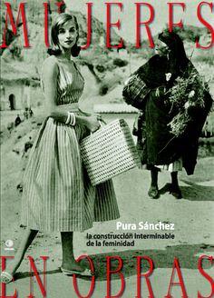 Mujeres en obras : la construcción interminable de la feminidad / Pura Sánchez http://fama.us.es/record=b2667196~S5*spi