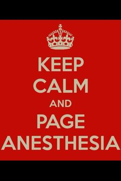 The answer always is call anesthesia!