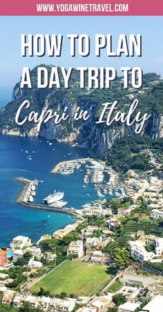 Yogawinetravel.com: How to Plan a Day Trip to Capri in Italy. Read this practical travel guide to find out how to get to Capri from Sorrento, Naples or the Amalfi Coast. Travel around the island on a scooter or boat and see the Blue, White and Green Grottoes, the Faraglioni rock formations, Punta Carena and more!