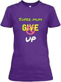 Super Mum Give Up Purple Women's T-Shirt Front