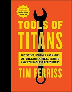 Tools of Titans: The Tactics, Routines, and Habits of Billionaires, Icons, and World-Class Performers: Timothy Ferriss, Arnold Schwarzenegger: 9781328683786: Amazon.com: Books