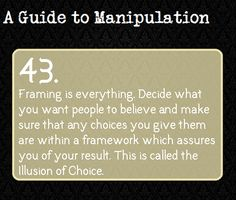 A Guide To Manipulation. Not too many choices though, people well be reluctant to select if it seems like too much work. Keep it simple.