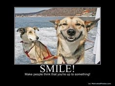 Smile...just smile.