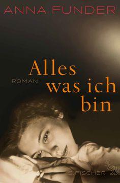 Anna Funder: Alles was ich bin (Fischer Verlag)