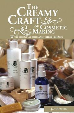 FREE eBook - 01-22-2013: The Creamy Craft of Cosmetic Making with Essential Oils and their friends by Jan Benham