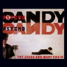Jesus and Mary Chain. -- Psycho Candy.  Post Grad school wonderworld time.