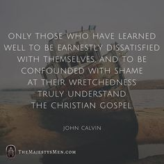 "Via @johncalvindaily: ""Only those who have learned well to be earnestly dissatisfied with themselves and to be confounded with shame at their wretchedness truly understand the Christian gospel.""  The element of Christianity that's unlike anything else is that progress is backwards. Growth for the Christian is growth in the knowledge of one's deep sinfulness and Christ's deeper storehouse of grace. Until you know you have no hope in yourself Jesus will never be your hope.  #christianity…"