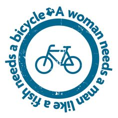A woman needs a man like a fish needs a bicycle by All Up Front, via Flickr