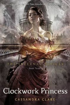 The Infernal Devices 03. Clockwork Princess von Cassandra Clare. Such a great story about true feelings...