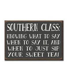 Southern class: knowing what, when to say or just do your sweet tea Southern Ladies, Southern Pride, Southern Sayings, Southern Comfort, Southern Belle, Southern Charm Quotes, Southern Heritage, Simply Southern, Great Quotes