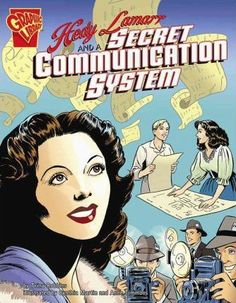 Hedy Lamarr and a Secret Communication System (Inventions and Discovery): Trina Robbins. Scott R. Written in graphic-novel format. yrs old. Hedy Lamarr Inventor, Spy Girl, Biography Books, Mighty Girl, Comic Book Style, Summer Reading Lists, Hollywood Party, Communication System, Any Book