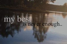 no matter what i do it's never good enough quotes - Google Search