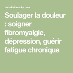 Soulager la douleur : soigner fibromyalgie, dépression, guérir fatigue chronique Natural Health, Therapy, Weight Loss, Dit, Chakras, Chronic Fatigue, Flat Tummy, Natural Treatments, Take Care Of Yourself