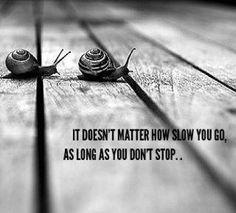 It doesn't matter how slow you go..