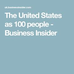 The United States as 100 people - Business Insider