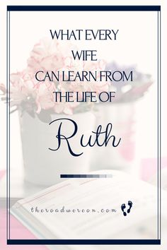 """What Every Wife Can Learn from the Life of Ruth-- The premise for the entire Old Testament book of Ruth comes upon Ruth's promise to her mother-in-law, spoken in verse 1:16. """"Don't ask me to leave you and turn back. Wherever you go, I will go; wherever you live, I will live. Your people will be my people, and your God will be my God. Wherever you die, I will die, and there I will be buried."""" Read more by clicking through to The Road We're On."""