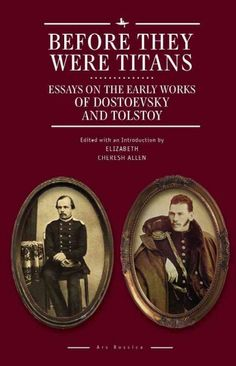 Before they were Titans : essays on the early works of Dostoevsky and Tolstoy / edited with an introduction by Elizabeth Cheresh Allen.