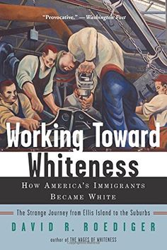 Working Toward Whiteness: How America's Immigrants Became White: The Strange Journey from Ellis Island to the Suburbs by David R. Roediger http://www.amazon.com/dp/0465070744/ref=cm_sw_r_pi_dp_whPrvb0F7PQ30