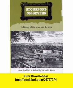 Stourport-on-Severn A History of the Town and Local Villages (9780951948163) Anne Bradford , ISBN-10: 0951948164  , ISBN-13: 978-0951948163 ,  , tutorials , pdf , ebook , torrent , downloads , rapidshare , filesonic , hotfile , megaupload , fileserve