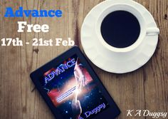 ..FREEFREEFREE.. To celebrate the upcoming release of Advantage the final book in the Advance Industries Series K A Duggsy has put the first book Advance FREE from February 17th until February 21st.  LINKS UShttps://goo.gl/j9Pasy  UKhttps://goo.gl/5TszkG  CAhttps://goo.gl/dZIwuu  AUhttps://goo.gl/ENmXpp  SYNOPSIS  Time is something we cant control. We may think we have plenty of it but it ticks past so quickly before we know it its run out.  I never knew I needed saving until he came for me…