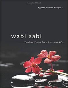 Wabi Sabi: Timeless Wisdom for a Stress-Free Life by [Winqvist, Agneta Nyholm] Wabi Sabi, American Psychological Association, Kintsugi, Stress Free, Stress Relief, Fitness Diet, Singapore, Im Not Perfect, Wisdom
