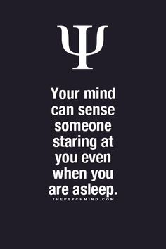 Fun Psychology facts here! Hahaha i do this to my husband right when he goes to sleep. He always knows when I'm looking at him.