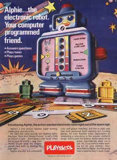 This was a hardcore learning toy. We didn't have awesome lap tops and leapfrogs. We had Alphie and he was an AWESOME robot!