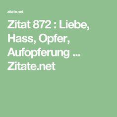 Zitat 872 : Liebe, Hass, Opfer, Aufopferung ... Zitate.net
