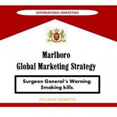 INTERNATIONAL MARKETING MarlboroGlobal Marketing Strategy Surgeon General's Warning: Smoking kills. 20 CLASS A CIGARETTES   Purpose of this presentation:. http://slidehot.com/resources/marlboros-global-brand-strategy.52241/