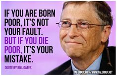 Career Lesson: If you are born poor, it's not your fault. But if you die poor, it's your mistake. #Tech #Quote