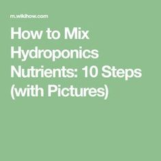 How to Mix Hydroponics Nutrients: 10 Steps (with Pictures)