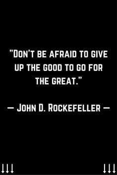 """Don't be afraid to give up the good to go for the great."" ─ John D. Rockefeller. For more daily motivation, leadership, and inbound marketing tips follow me on Instagram @JohnNunez2905 instagram.com/johnnunez2905/"