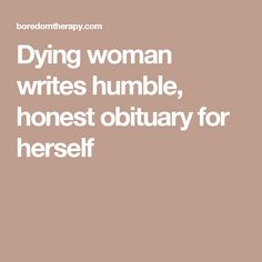 Dying woman writes humble, honest obituary for herself
