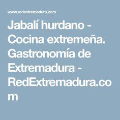 Jabalí hurdano - Cocina extremeña. Gastronomía de Extremadura - RedExtremadura.com