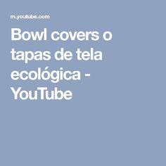 Bowl covers o tapas de tela ecológica - YouTube