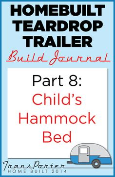 Homebuilt Teardrop Trailer Build Journal: Child's Hammock Bed