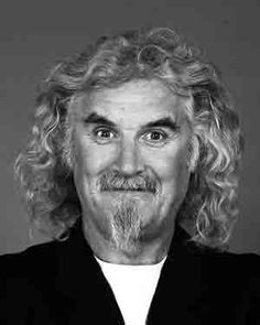 Billy Connolly...I love his presence. Not only is he hilarious, i think he is absolutely fascinating. I love his theories and outlook on life. A truely brilliant human being