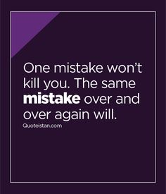 One #mistake wonât kill you. The same mistake over and over again will. http://www.quoteistan.com/2016/03/one-mistake-wont-kill-you-same-mistake.html