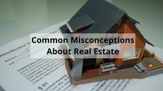 Common Misconceptions About Real Estate: Buying or selling a home is a bit scary. First, there is the cost for a buyer, working out how much to save for a down payment and closing costs and finding the perfect home for your family. As the seller, you are worried about how best to prepare your home to get the most money from it. There are many misconceptions about real estate but rest assured, they are not as true as you might think. Here are the top six most common misconceptions about...