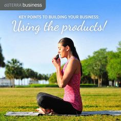 Be a product of the products by using them daily! Sharing doTERRA® products begins with you having meaningful experiences with them.