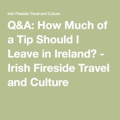 Q&A: How Much of a Tip Should I Leave in Ireland? - Irish Fireside Travel and Culture