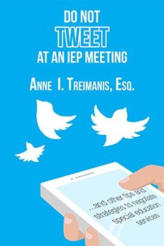Do Not Tweet at an IEP Meeting: and other tips and strategies to negotiate special education services by [Treimanis, Anne]