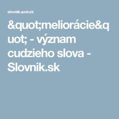 """""""meliorácie"""" - význam cudzieho slova - Slovnik.sk"""