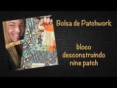 #37 - Patchwork Chic (6/7) - Bolsa de Patchwork  com o bloco desconstruindo o nine patch - YouTube
