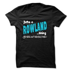ITS A ROWLAND THING YOU WOULDNT UNDERSTAND - #gift ideas #gift wrapping. TRY => https://www.sunfrog.com/Names/ITS-A-ROWLAND-THING-YOU-WOULDNT-UNDERSTAND-28207156-Guys.html?68278